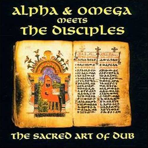 Alpha & Omega Meets The Disciples - The Sacred Art Of Dub