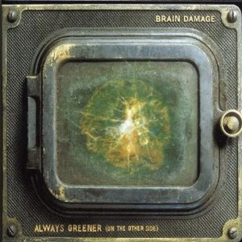 Brain Damage - Always Greener (On The Other Side)