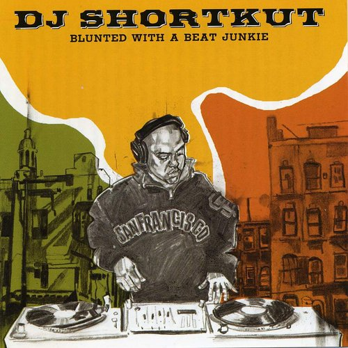 DJ Shortkut - Blunted With A Beat Junkie
