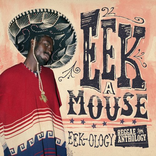 Eek-A-Mouse - Eek-Ology (Reggae Anthology)